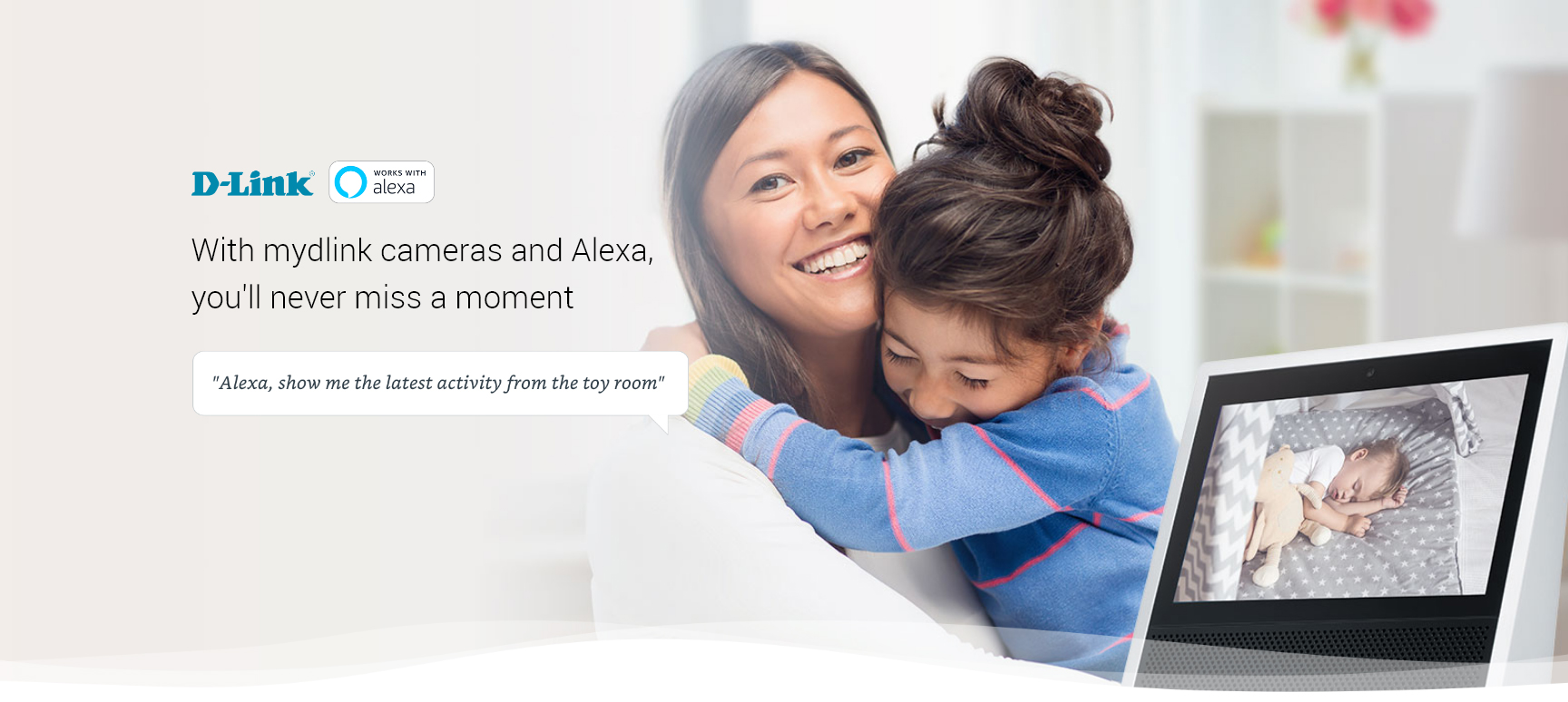 With mydlink cameras and Alexa, you'll never miss a moment